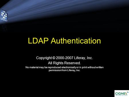 LDAP Authentication Copyright © 2000-2007 Liferay, Inc. All Rights Reserved. No material may be reproduced electronically or in print without written permission.