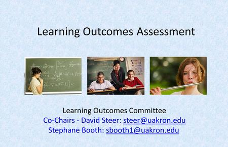 Learning Outcomes Assessment Learning Outcomes Committee Co-Chairs - David Steer: Stephane Booth: