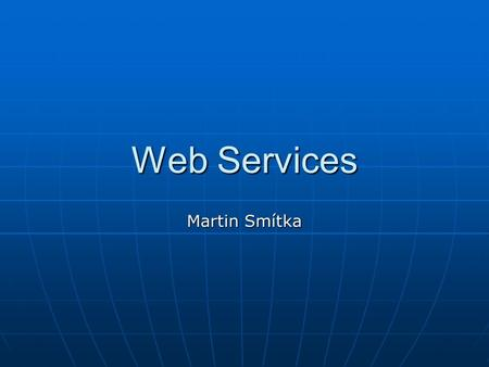 Web Services Martin Smítka. Description The main idea behind Web Services is that back-end application comunicate with another back-end application without.