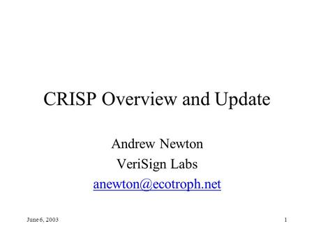June 6, 20031 CRISP Overview and Update Andrew Newton VeriSign Labs