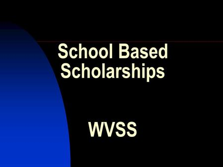 School Based Scholarships WVSS. Types of Awards Provincial: Rewards graduating students for academic excellence in their Provincial exams and assists.