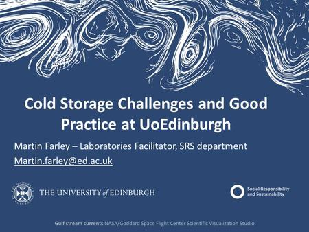 Cold Storage Challenges and Good Practice at UoEdinburgh Martin Farley – Laboratories Facilitator, SRS department