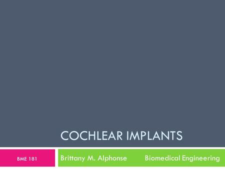 COCHLEAR IMPLANTS Brittany M. Alphonse Biomedical Engineering BME 181.