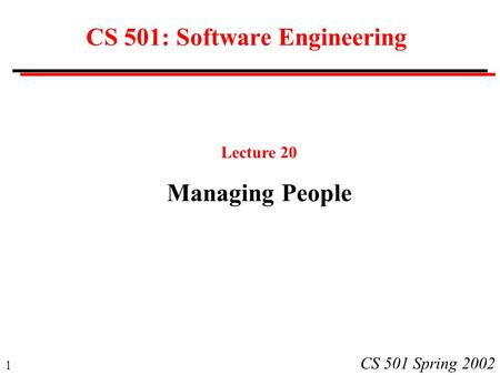 1 CS 501 Spring 2002 CS 501: Software Engineering Lecture 20 Managing People.
