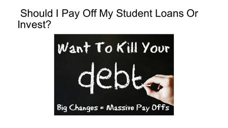 Should I Pay Off My Student Loans Or Invest?. From Student Loans To Jobs That Do Not Exist Asking yourself should I pay off my student loans or invest?