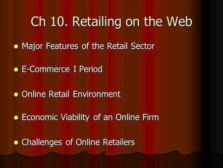 Ch 10. Retailing on the Web Major Features of the Retail Sector Major Features of the Retail Sector E-Commerce I Period E-Commerce I Period Online Retail.