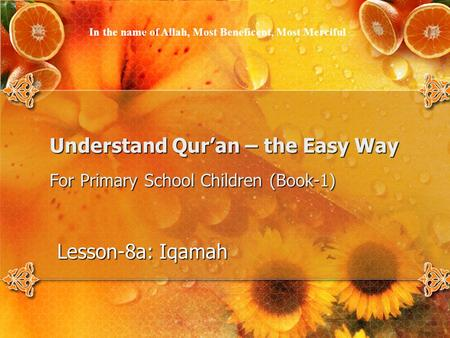 Understand Qur'an – the Easy Way For Primary School Children (Book-1) Lesson-8a: Iqamah In the name of Allah, Most Beneficent, Most Merciful.
