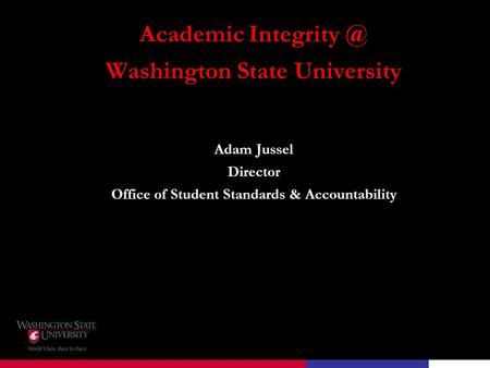 Academic Washington State University Adam Jussel Director Office of Student Standards & Accountability.