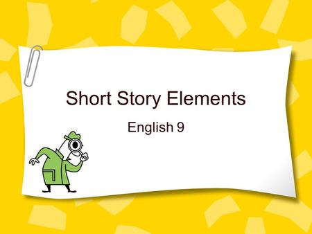 "Short Story Elements English 9. Protagonist The principle character in a literary work. Usually a ""good"" guy or hero but doesn't have to be."