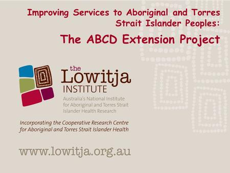 Improving Services to Aboriginal and Torres Strait Islander Peoples: The ABCD Extension Project.
