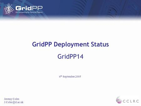 GridPP Deployment Status GridPP14 Jeremy Coles 6 th September 2005.