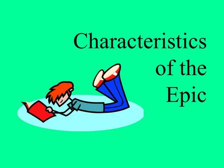 Characteristics of the Epic A long narrative poem that tells about the adventures of a hero who reflects the ideals and values of a nation or race. The.