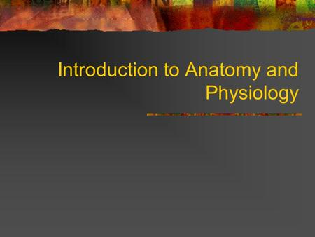 "Introduction to Anatomy and Physiology. Anatomy and Physiology Anatomy ""ana""= ""tome""= Morphology Physiology ""physis""= ""logos""= Why study them together?"