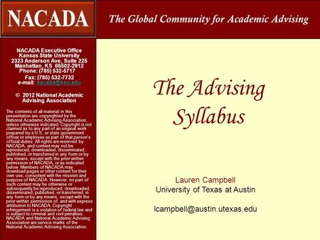The Advising Syllabus NACADA Executive Office Kansas State University 2323 Anderson Ave, Suite 225 Manhattan, KS 66502-2912 Phone: (785) 532-5717 Fax: