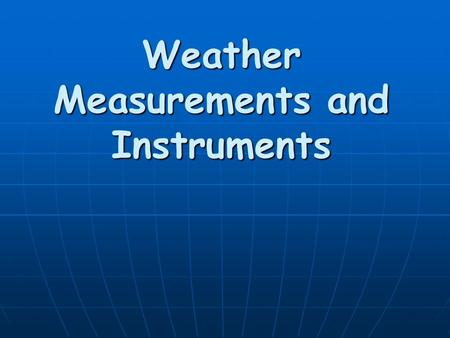 Weather Measurements and Instruments