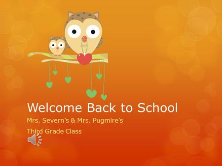 Welcome Back to School Mrs. Severn's & Mrs. Pugmire's Third Grade Class.