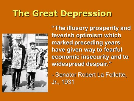 "The Great Depression ""The illusory prosperity and feverish optimism which marked preceding years have given way to fearful economic insecurity and to widespread."