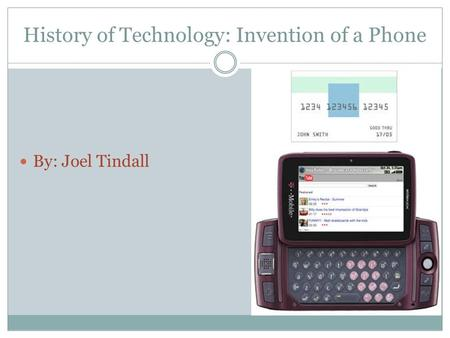 History of Technology: Invention of a Phone By: Joel Tindall.