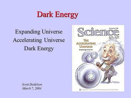 Dark Energy Expanding Universe Accelerating Universe Dark Energy Scott Dodelson March 7, 2004.