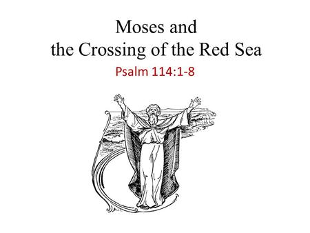 Moses and the Crossing of the Red Sea Psalm 114:1-8.