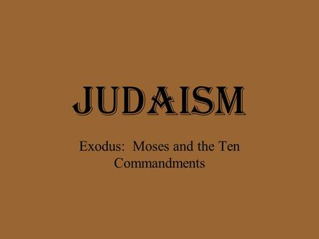 Judaism Exodus: Moses and the Ten Commandments. Abraham Before Abraham—many gods (polytheism) Lived in Mesopotamia, traveled with wife, Sarah, to present.