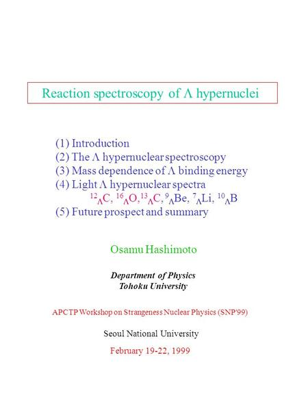 Osamu Hashimoto Department of Physics Tohoku University APCTP Workshop on Strangeness Nuclear Physics (SNP'99) February 19-22, 1999 Reaction spectroscopy.