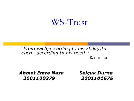 "WS-Trust ""From each,according to his ability;to each, according to his need. "" Karl marx Ahmet Emre Naza Selçuk Durna 2001100379 2001101675."