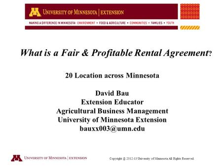 2012-13 University of Minnesota All Rights Reserved. What is a Fair & Profitable Rental Agreement ? 20 Location across Minnesota David Bau.