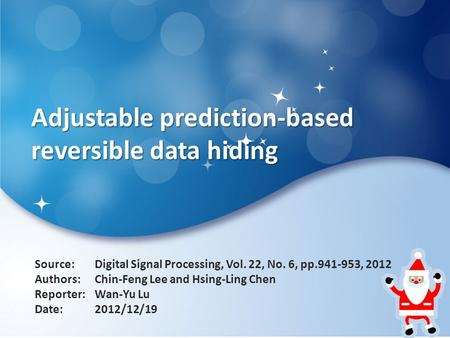 Adjustable prediction-based reversible data hiding Source: Authors: Reporter: Date: Digital Signal Processing, Vol. 22, No. 6, pp.941-953, 2012 Chin-Feng.