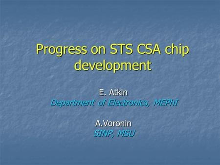Progress on STS CSA chip development E. Atkin Department of Electronics, MEPhI A.Voronin SINP, MSU.