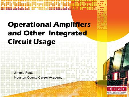 Operational Amplifiers and Other Integrated Circuit Usage Jimmie Fouts Houston County Career Academy.