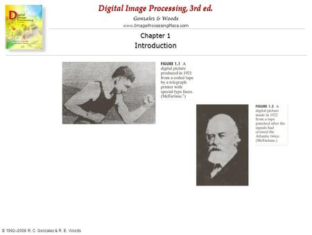 Digital Image Processing, 3rd ed. www.ImageProcessingPlace.com © 1992–2008 R. C. Gonzalez & R. E. Woods Gonzalez & Woods Chapter 1 Introduction Chapter.