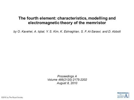 The fourth element: characteristics, modelling and electromagnetic theory of the memristor by O. Kavehei, A. Iqbal, Y. S. Kim, K. Eshraghian, S. F. Al-Sarawi,
