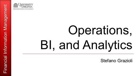 Financial Information Management Operations, BI, and Analytics Stefano Grazioli.