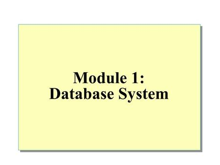 Module 1: Database System.  Overview Introduction Traditional File Based System Database Approach Roles in Database Environment The History of Database.