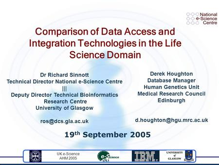 UK e-Science AHM 2005 19 th September 2005 Comparison of Data Access and Integration Technologies in the Life Science Domain Dr Richard Sinnott Technical.