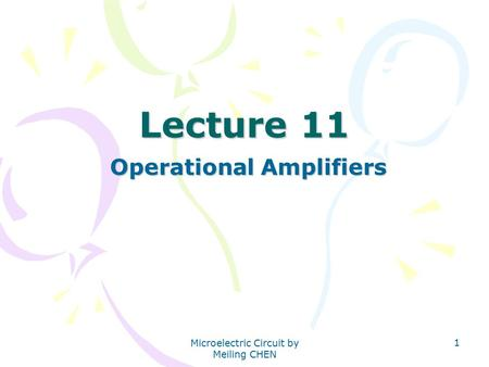 Microelectric Circuit by Meiling CHEN 1 Lecture 11 Operational Amplifiers.