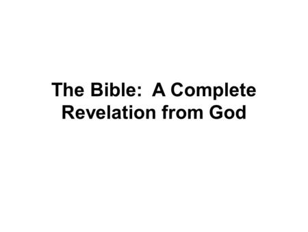 The Bible: A Complete Revelation from God. The New Testament Leaves No Indication of a Revelation to Follow.
