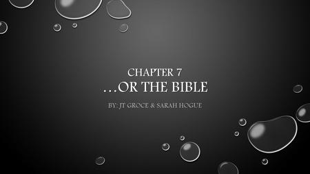 CHAPTER 7 …OR THE BIBLE BY: JT GROCE & SARAH HOGUE.