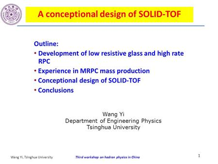 Third workshop on hadron physics in ChinaWang Yi, Tsinghua University A conceptional design of SOLID-TOF Outline: Development of low resistive glass and.