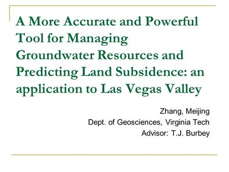 A More Accurate and Powerful Tool for Managing Groundwater Resources and Predicting Land Subsidence: an application to Las Vegas Valley Zhang, Meijing.