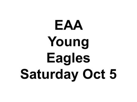EAA Young Eagles Saturday Oct 5.