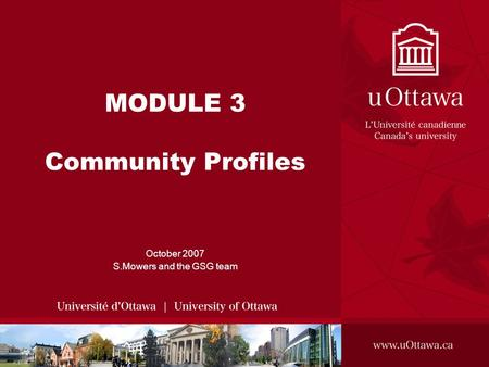 MODULE 3 Community Profiles October 2007 S.Mowers and the GSG team.