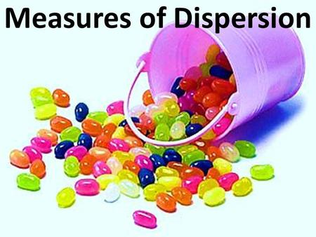 Measures of Dispersion. What is Dispersion? Refers to the way in which quantitative data values are dispersed or spread out in a dataset. The most powerful.