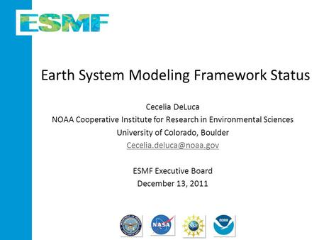 Earth System Modeling Framework Status Cecelia DeLuca NOAA Cooperative Institute for Research in Environmental Sciences University of Colorado, Boulder.