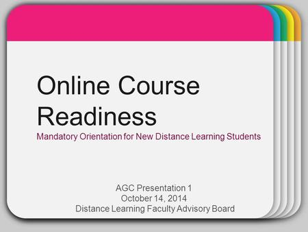 WINTER Template Online Course Readiness Mandatory Orientation for New Distance Learning Students AGC Presentation 1 October 14, 2014 Distance Learning.