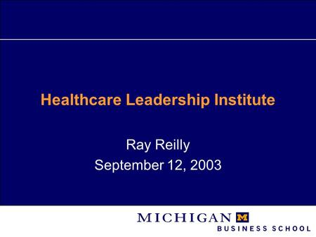 Healthcare Leadership Institute Ray Reilly September 12, 2003.