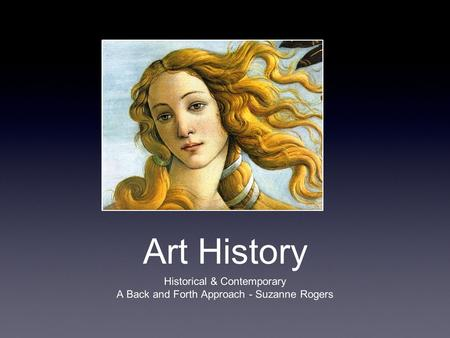 Art History Historical & Contemporary A Back and Forth Approach - Suzanne Rogers.