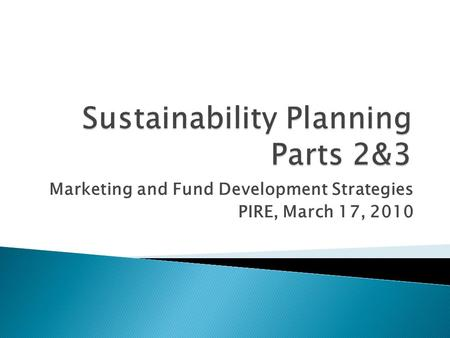 Marketing and Fund Development Strategies PIRE, March 17, 2010.