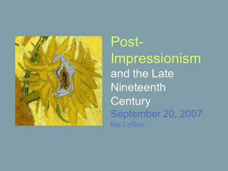 Post- Impressionism and the Late Nineteenth Century September 20, 2007 Ms LeRoy.